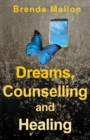 Dreams, Counselling and Healing : How Focusing on Your Dreams Can Heal Your Mind, Body and Spirit - eBook