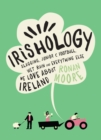 Irishology : Slagging, Junior C Football, Wet Rain and Everything Else We Love about Ireland - eBook