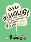 Irishology : Slagging, Junior C Football, Wet Rain and Everything Else We Love About Ireland - Book