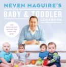 Neven Maguire's Complete Baby and Toddler Cookbook : 200 Quick and Easy Recipes For Your New Baby - eBook