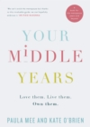 Your Middle Years - Love Them. Live Them. Own Them. : A Book for the Menopause and Beyond - eBook