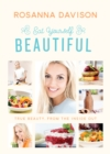 Eat Yourself Beautiful : True Beauty, From the Inside Out - eBook
