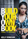 Build Your Own Body : Strong is the New Skinny - eBook