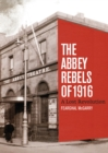 The Abbey Rebels of 1916 : A Lost Revolution - eBook