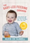 The Baby-Led Feeding Cookbook : A New Healthy Way of Eating for Your Baby That the Whole Family Will Love! - Book