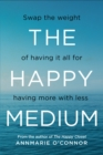The Happy Medium : Swap the weight of having it all for having more with less - eBook