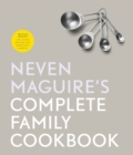 Neven Maguire's Complete Family Cookbook : 300 Life-saving Recipes for Super-busy Parents - eBook