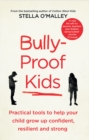 Bully-Proof Kids : Practical tools to help your child to grow up confident, resilient and strong - Book