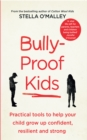 Bully-Proof Kids : Practical tools to help your child to grow up confident, assertive and strong - eBook