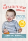 The Baby Led Feeding Cookbook : A new healthy way of eating for your baby that the whole family will love! - eBook