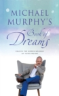 Michael Murphy's Book of Dreams : Unlock the hidden meaning of your dreams - eBook