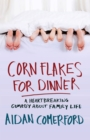 Corn Flakes for Dinner : A heartbreaking comedy about family life - eBook