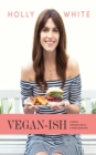 Vegan-ish : A Gentle Introduction to a Plant-based Diet - eBook