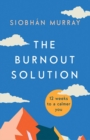 The Burnout Solution : 12 weeks to a calmer you - Book