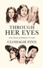 Through Her Eyes : A New History of Ireland in 21 Women - eBook
