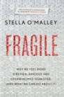 Fragile : Why we feel more anxious, stressed and overwhelmed than ever, and what we can do about it - Book