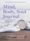 Mind, Body, Soul Journal : Discover a sense of purpose and live your best life - Book