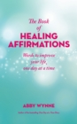 The Book of Healing Affirmations : Words to Improve Your Life; One Day at a Time - eBook