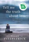 Tell Me the Truth About Loss : A Psychologist's Personal Story of Loss, Grief and Finding Hope - Book