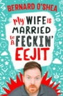 My Wife is Married to a Feckin' Eejit - eBook
