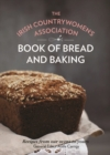 The Irish Countrywomen's Association Book of Bread and Baking : Recipes from our ovens to yours - Book