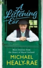 A Listening Ear : More Stories from the Heart of Ireland - Book