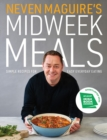 Neven Maguire's Midweek Meals : Simple recipes for easy everyday eating - Book