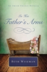 In His Father's Arms : An Amish Cradle Novella - eBook