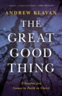 The Great Good Thing : A Secular Jew Comes to Faith in Christ - Book