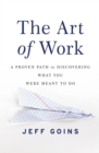 The Art of Work : A Proven Path to Discovering What You Were Meant to Do - Book