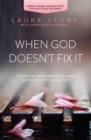 When God Doesn't Fix It : Lessons You Never Wanted to Learn, Truths You Can't Live Without - Book