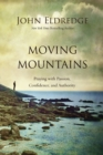 Moving Mountains : Praying with Passion, Confidence, and Authority - Book