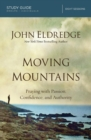 Moving Mountains Study Guide : Praying with Passion, Confidence, and Authority - Book