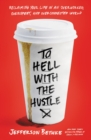 To Hell with the Hustle : Reclaiming Your Life in an Overworked, Overspent, and Overconnected World - eBook