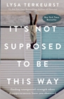 It's Not Supposed to Be This Way : Finding Unexpected Strength When Disappointments Leave You Shattered - eBook