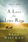 A Love for Irma Rose : An Amish Year Novella - eBook