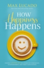 How Happiness Happens : Finding Lasting Joy in a World of Comparison, Disappointment, and Unmet Expectations - Book