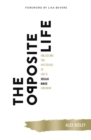 The Opposite Life : Unlocking the Mysteries of God's Upside-Down Kingdom - Book