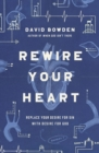 Rewire Your Heart : Replace Your Desire for Sin with Desire For God - eBook
