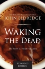 Waking the Dead : The Secret to a Heart Fully Alive - Book