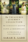 The Treasures of Surrey Collection : The Curiosity Keeper, Dawn at Emberwilde, A Stranger at Fellsworth - eBook