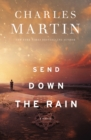 Send Down the Rain : New from the author of The Mountains Between Us and the New York Times bestseller Where the River Ends - eBook