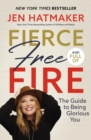Fierce, Free, and Full of Fire : The Guide to Being Glorious You - Book