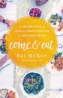 Come and Eat : A Celebration of Love and Grace Around the Everyday Table - Book
