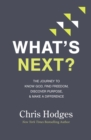 What's Next? : The Journey to Know God, Find Freedom, Discover Purpose, and Make a Difference - Book