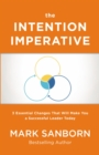 The Intention Imperative : 3 Essential Changes That Will Make You a Successful Leader Today - Book