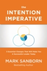 The Intention Imperative : 3 Essential Changes That Will Make You a Successful Leader Today - eBook