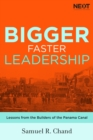 Bigger, Faster Leadership : Lessons from the Builders of the Panama Canal - Book