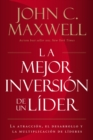 La mejor inversion de un lider : La atraccion, el desarrollo y la multiplicacion de lideres (The Leader's Greatest Return, Spanish Edition) - eBook