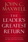 The Leader's Greatest Return : Attracting, Developing, and Multiplying Leaders - eBook